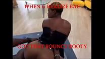 when bae got that bouncy booty