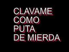 CLAVAME COMO PUTA DE MIERDA