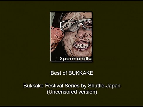 BF-00 Best of Bukkake Festival - Uncensored (www.spermarella.com)