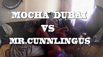 MOCHA DUBAI XXX VS MR.CUNNLINGUS