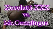 Xocolatti XXX VS. vs. Mr.Cunnlingus